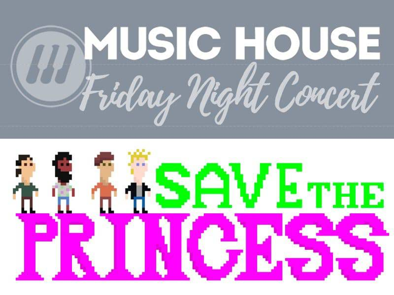 Fri. Night Concert Series: Save the Princess at Music House